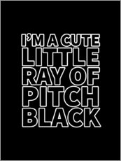 Poster I'm a Cute Little Ray of Pitch Black