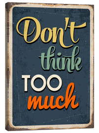 Tableau sur toile  Don't think too much - Typobox