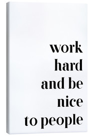 Tableau sur toile  Work hard and be nice to people - Pulse of Art